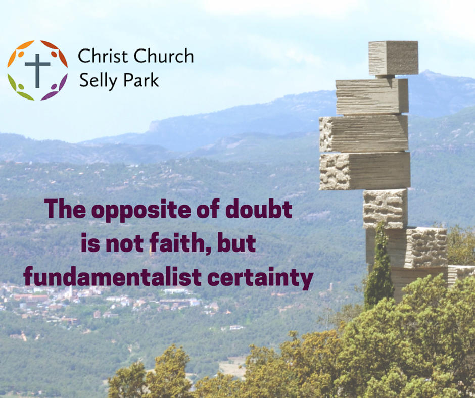 Sermon quote: The opposite of doubt is not faith, but fundamentalist certainty
