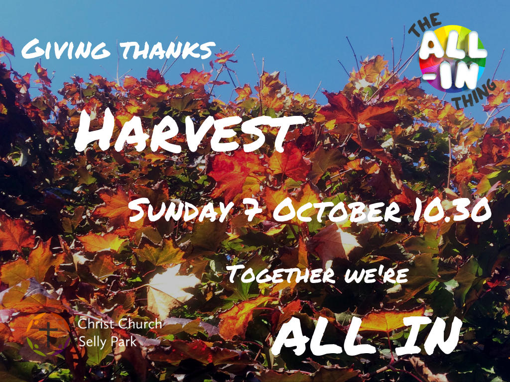 All In service: Harvest - Sunday 7 October at 10.30 am