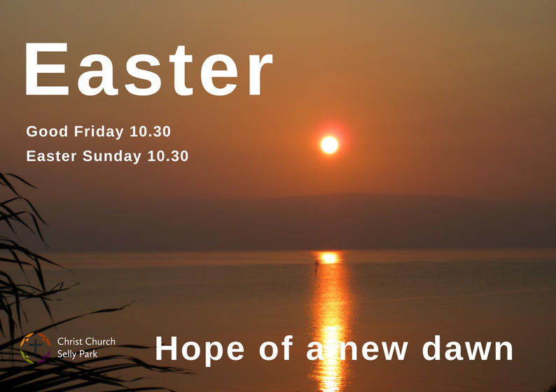 Easter services: 10.30 on Good Friday and Easter Sunday