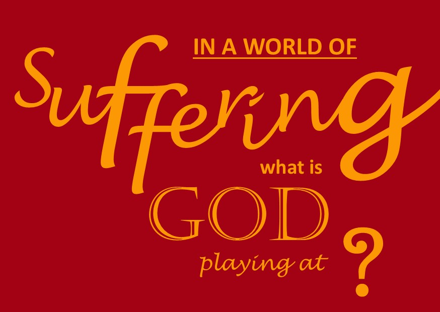 In a world of suffering, what is God playing at?